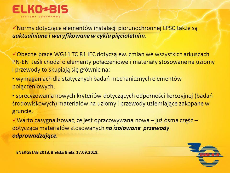 Normy dotyczące elementów instalacji piorunochronnej LPSC także są uaktualniane i weryfikowane w cyklu pięcioletnim. Obecne prace WG11 TC 81 IEC dotyc