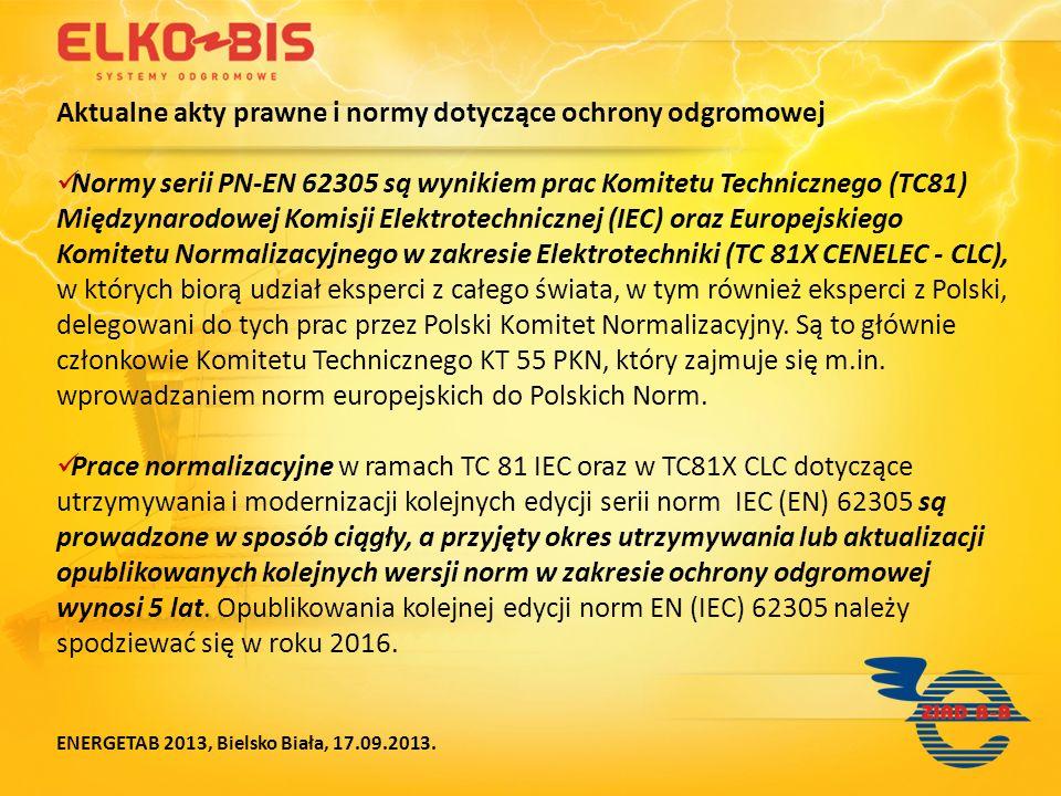 Część pierwsza PN-EN 62305-1: Zasady ogólne, planowane zmiany w edycji 3: Trwa dyskusja nad ewentualna zmianą i aktualizacja parametrów prądu pioruna po opublikowaniu w sierpniu 2013 broszury CIGRE Technical Brochure (TB 549) ENERGETAB 2013, Bielsko Biała, 17.09.2013.