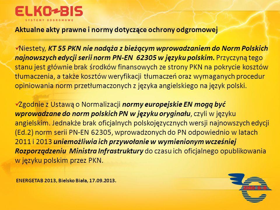 Aktualne akty prawne i normy dotyczące ochrony odgromowej Niestety, KT 55 PKN nie nadąża z bieżącym wprowadzaniem do Norm Polskich najnowszych edycji