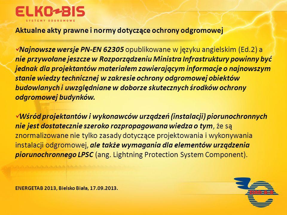 Aktualne akty prawne i normy dotyczące ochrony odgromowej Wymagania dla LPSC są zawarte w serii norm polskich PN-EN 62561 opublikowanych w języku angielskim.