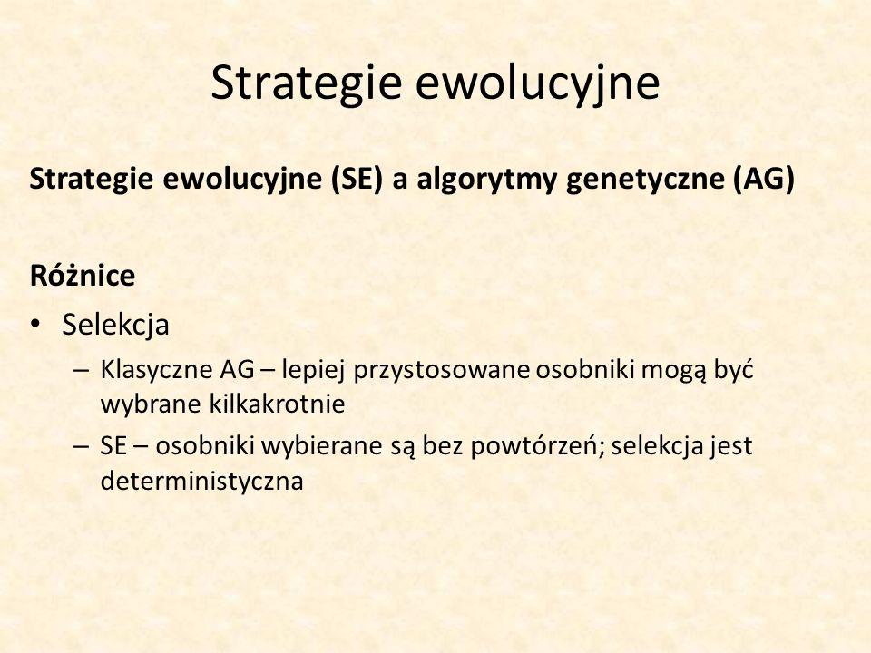 Strategie ewolucyjne Strategie ewolucyjne (SE) a algorytmy genetyczne (AG) Różnice Selekcja – Klasyczne AG – lepiej przystosowane osobniki mogą być wy