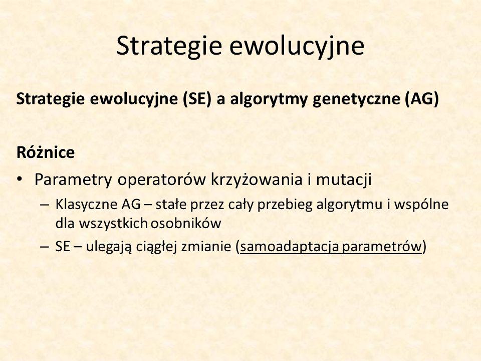 Strategie ewolucyjne Strategie ewolucyjne (SE) a algorytmy genetyczne (AG) Różnice Parametry operatorów krzyżowania i mutacji – Klasyczne AG – stałe p
