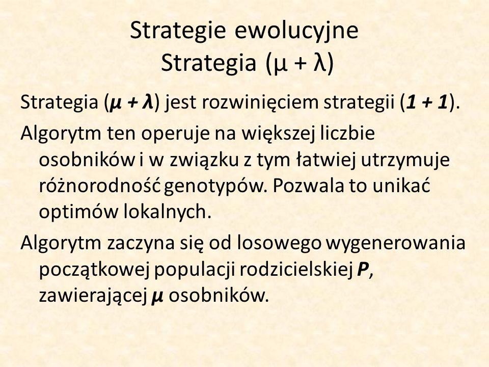 Strategie ewolucyjne Strategia (μ + λ) Strategia (μ + λ) jest rozwinięciem strategii (1 + 1). Algorytm ten operuje na większej liczbie osobników i w z