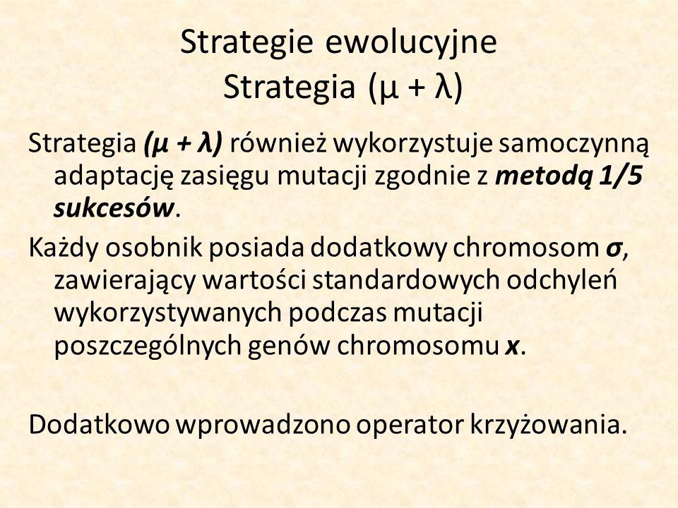 Strategie ewolucyjne Strategia (μ + λ) Strategia (μ + λ) również wykorzystuje samoczynną adaptację zasięgu mutacji zgodnie z metodą 1/5 sukcesów. Każd