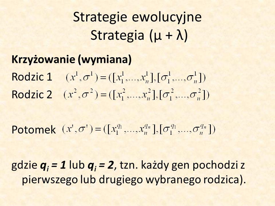 Strategie ewolucyjne Strategia (μ + λ) Krzyżowanie (wymiana) Rodzic 1 Rodzic 2 Potomek gdzie q i = 1 lub q i = 2, tzn. każdy gen pochodzi z pierwszego