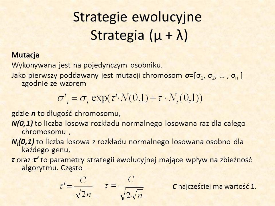 Strategie ewolucyjne Strategia (μ + λ) Mutacja Wykonywana jest na pojedynczym osobniku. Jako pierwszy poddawany jest mutacji chromosom σ=[σ 1, σ 2, …,