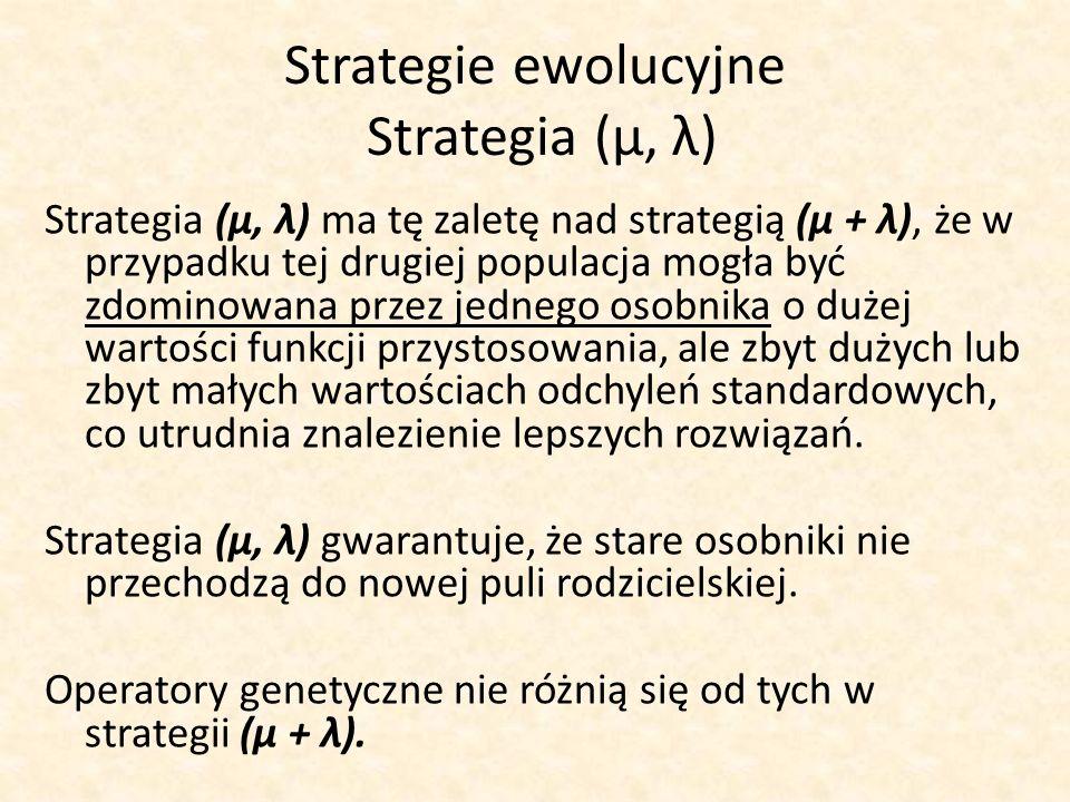 Strategie ewolucyjne Strategia (μ, λ) Strategia (μ, λ) ma tę zaletę nad strategią (μ + λ), że w przypadku tej drugiej populacja mogła być zdominowana