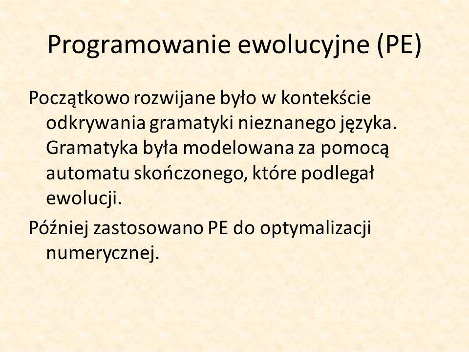 Programowanie ewolucyjne (PE) Początkowo rozwijane było w kontekście odkrywania gramatyki nieznanego języka. Gramatyka była modelowana za pomocą autom