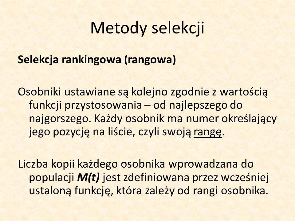 Metody selekcji Selekcja rankingowa (rangowa) Osobniki ustawiane są kolejno zgodnie z wartością funkcji przystosowania – od najlepszego do najgorszego