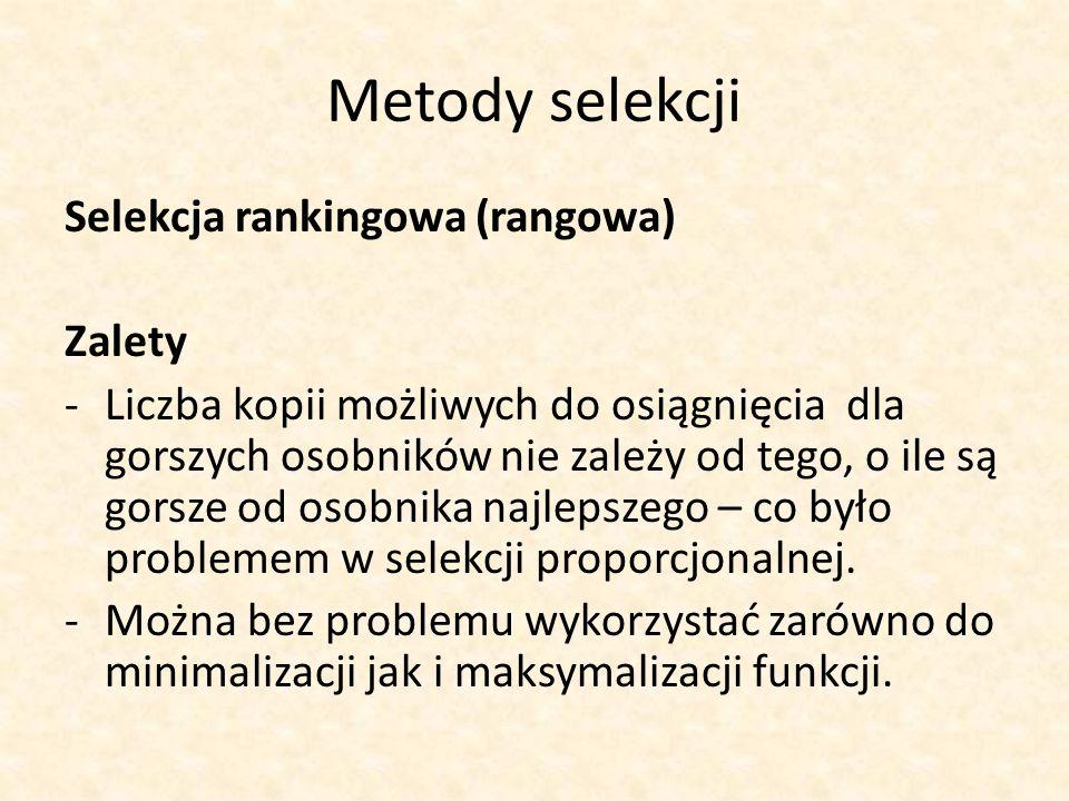 Metody selekcji Selekcja rankingowa (rangowa) Zalety -Liczba kopii możliwych do osiągnięcia dla gorszych osobników nie zależy od tego, o ile są gorsze