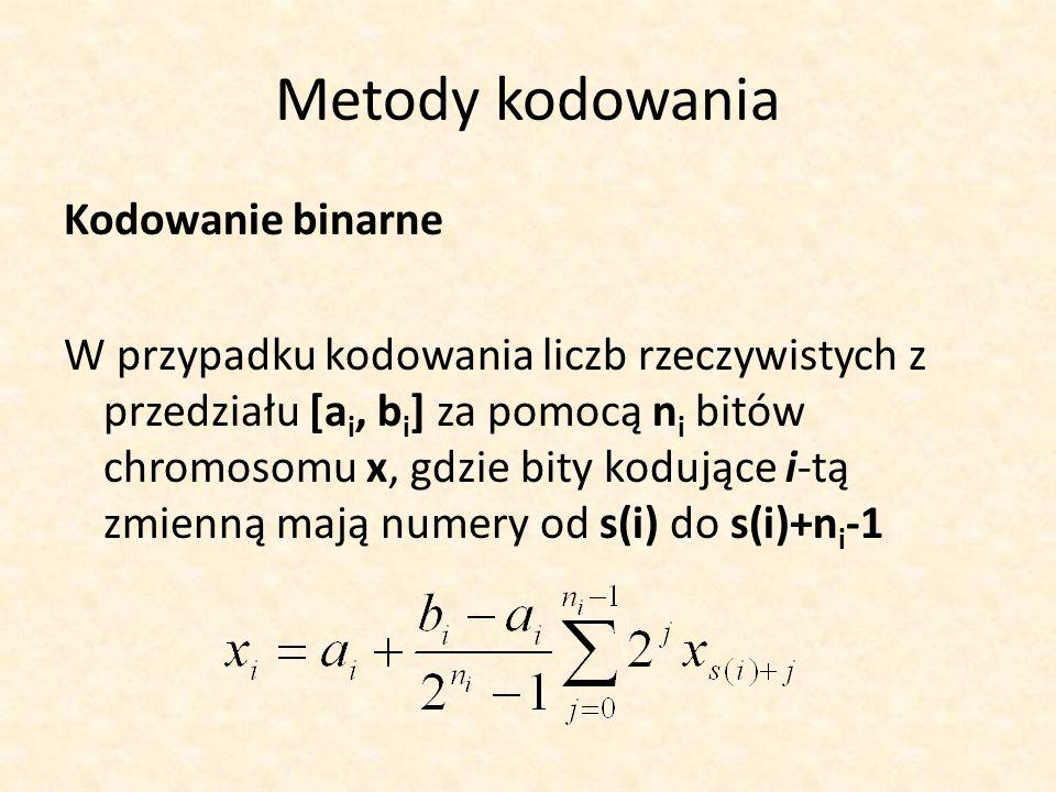 Metody kodowania Kodowanie binarne W przypadku kodowania liczb rzeczywistych z przedziału [a i, b i ] za pomocą n i bitów chromosomu x, gdzie bity kod