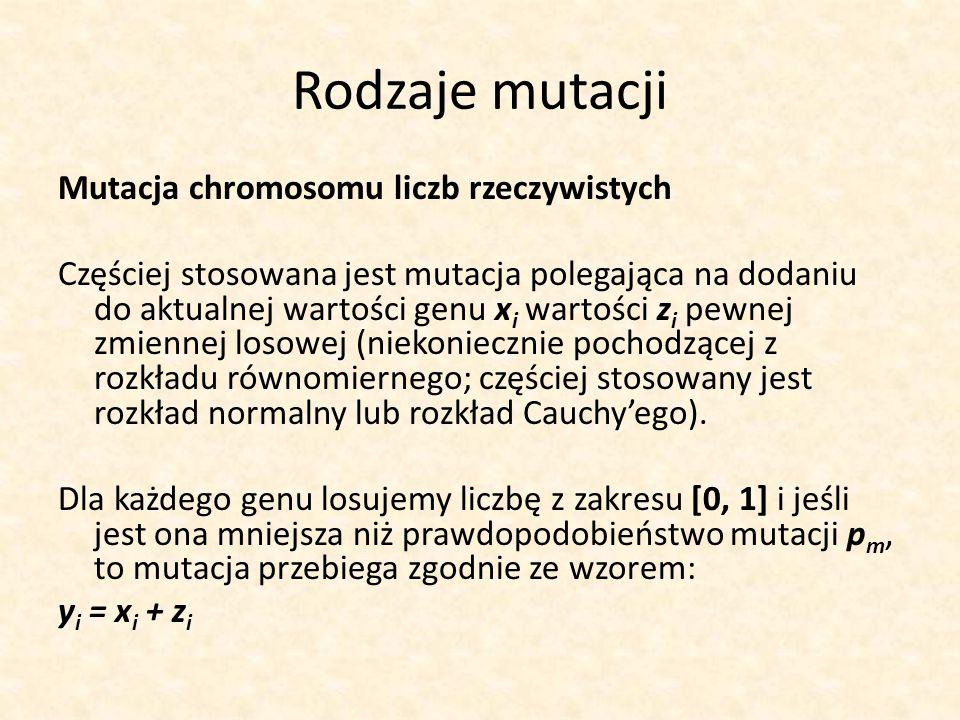 Rodzaje mutacji Mutacja chromosomu liczb rzeczywistych Częściej stosowana jest mutacja polegająca na dodaniu do aktualnej wartości genu x i wartości z