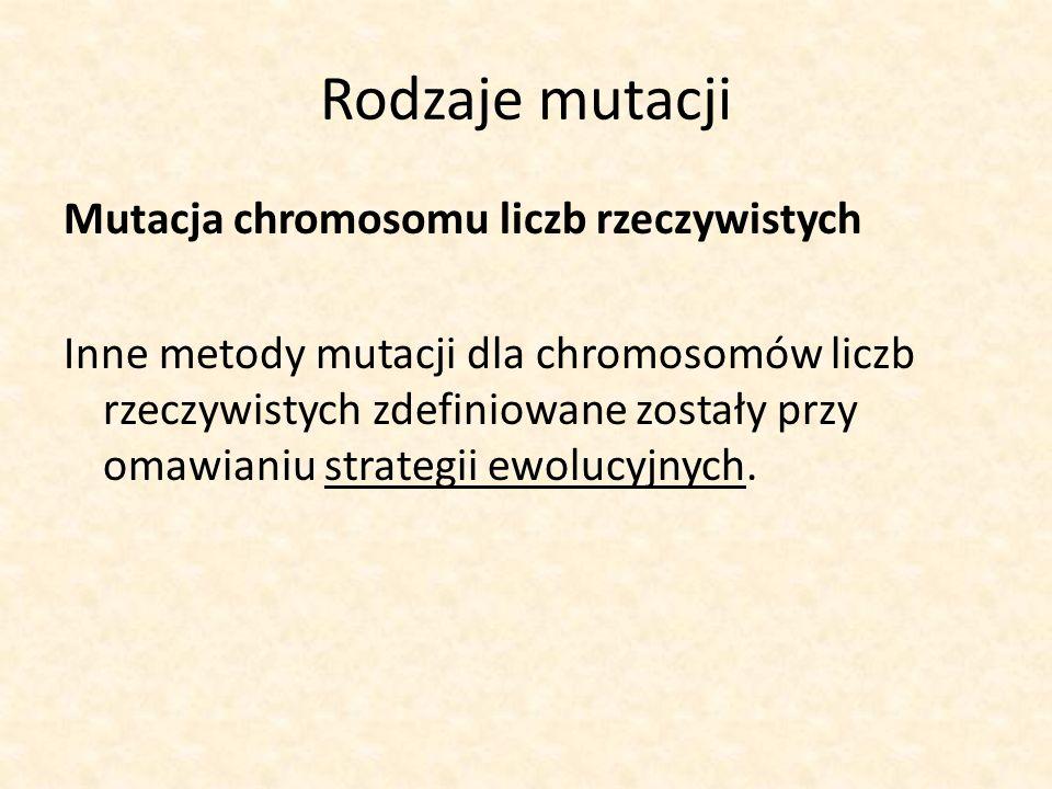 Rodzaje mutacji Mutacja chromosomu liczb rzeczywistych Inne metody mutacji dla chromosomów liczb rzeczywistych zdefiniowane zostały przy omawianiu str