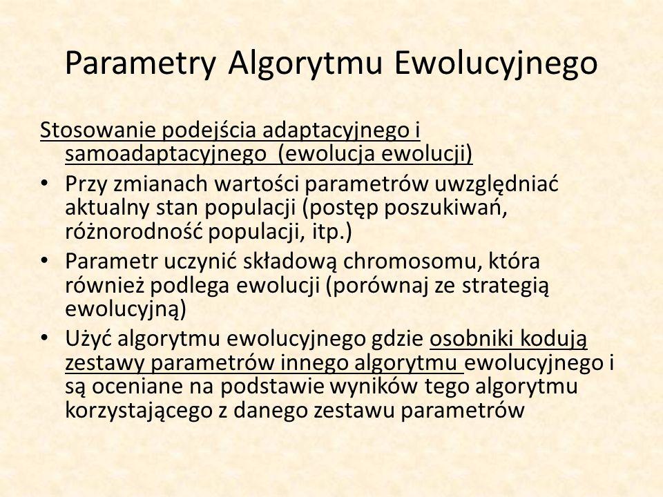 Parametry Algorytmu Ewolucyjnego Stosowanie podejścia adaptacyjnego i samoadaptacyjnego (ewolucja ewolucji) Przy zmianach wartości parametrów uwzględn