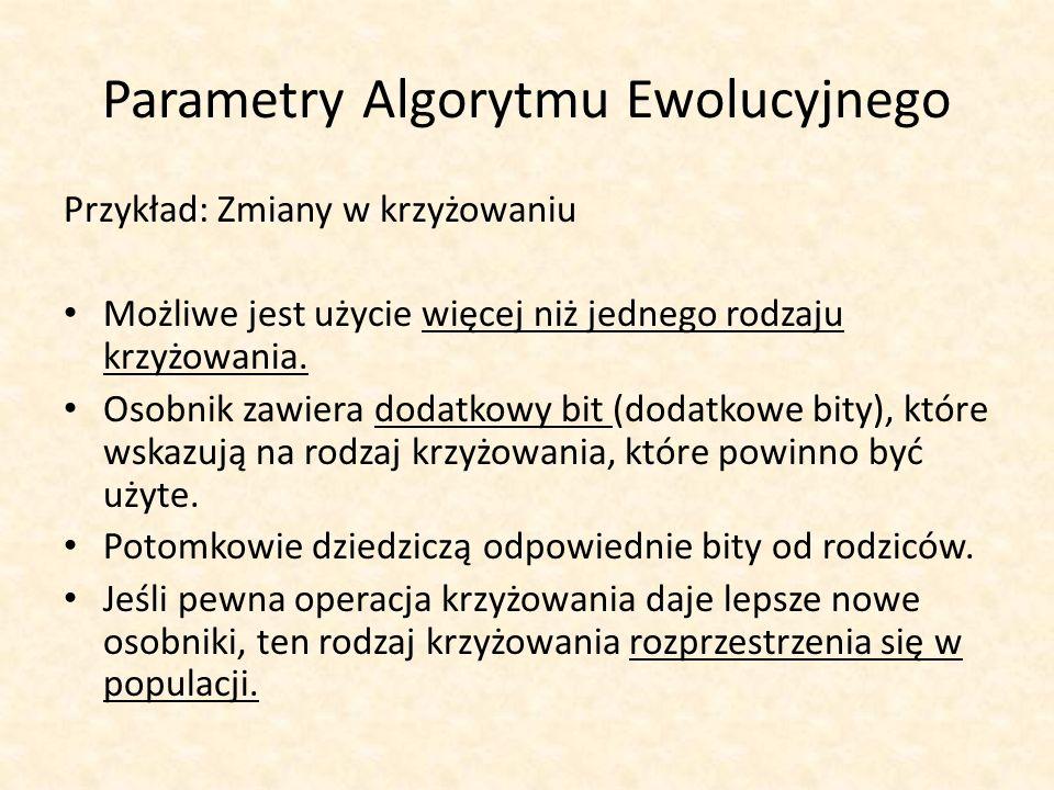 Parametry Algorytmu Ewolucyjnego Przykład: Zmiany w krzyżowaniu Możliwe jest użycie więcej niż jednego rodzaju krzyżowania. Osobnik zawiera dodatkowy