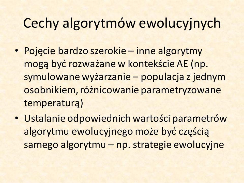 Cechy algorytmów ewolucyjnych Pojęcie bardzo szerokie – inne algorytmy mogą być rozważane w kontekście AE (np. symulowane wyżarzanie – populacja z jed