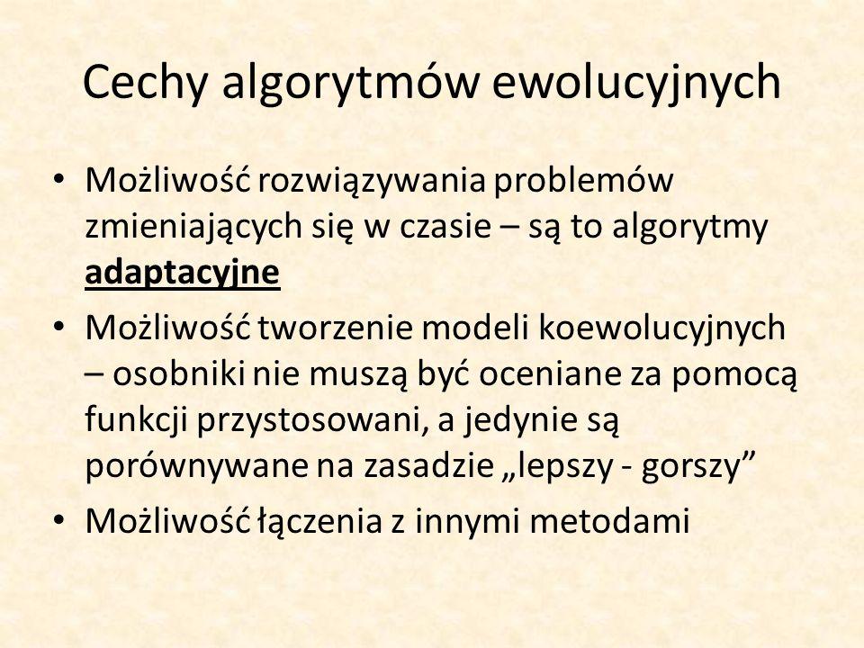 Cechy algorytmów ewolucyjnych Możliwość rozwiązywania problemów zmieniających się w czasie – są to algorytmy adaptacyjne Możliwość tworzenie modeli ko