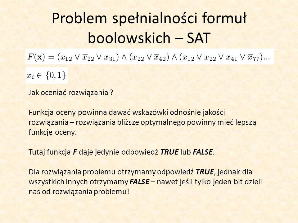 Problem spełnialności formuł boolowskich – SAT Jak oceniać rozwiązania ? Funkcja oceny powinna dawać wskazówki odnośnie jakości rozwiązania – rozwiąza