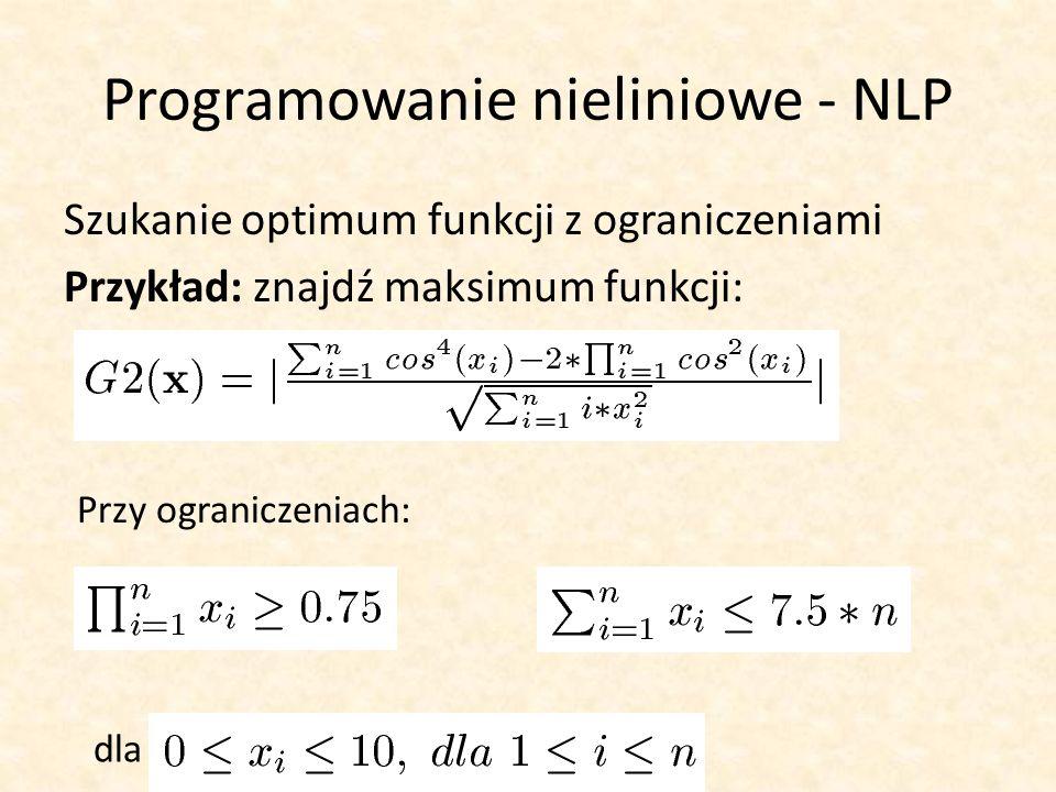 Programowanie nieliniowe - NLP Szukanie optimum funkcji z ograniczeniami Przykład: znajdź maksimum funkcji: Przy ograniczeniach: dla