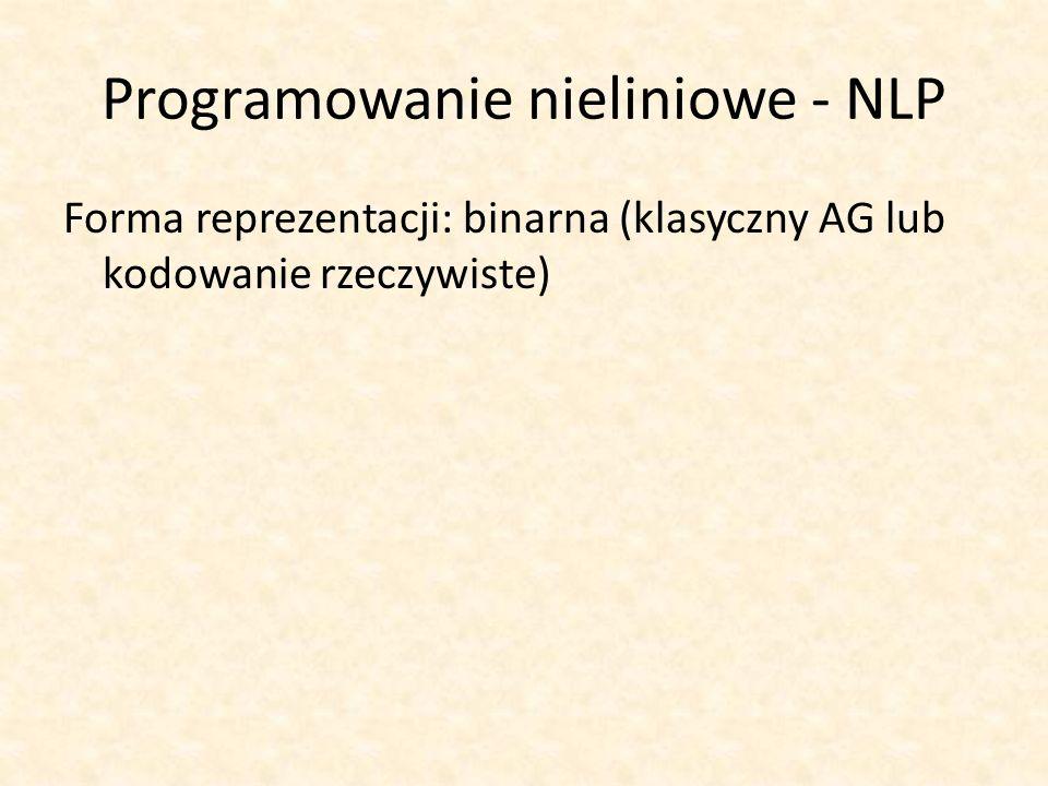 Programowanie nieliniowe - NLP Forma reprezentacji: binarna (klasyczny AG lub kodowanie rzeczywiste)