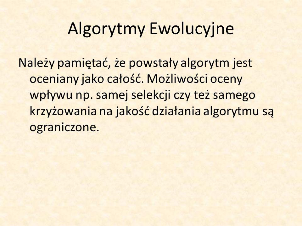 Algorytmy Ewolucyjne Należy pamiętać, że powstały algorytm jest oceniany jako całość. Możliwości oceny wpływu np. samej selekcji czy też samego krzyżo