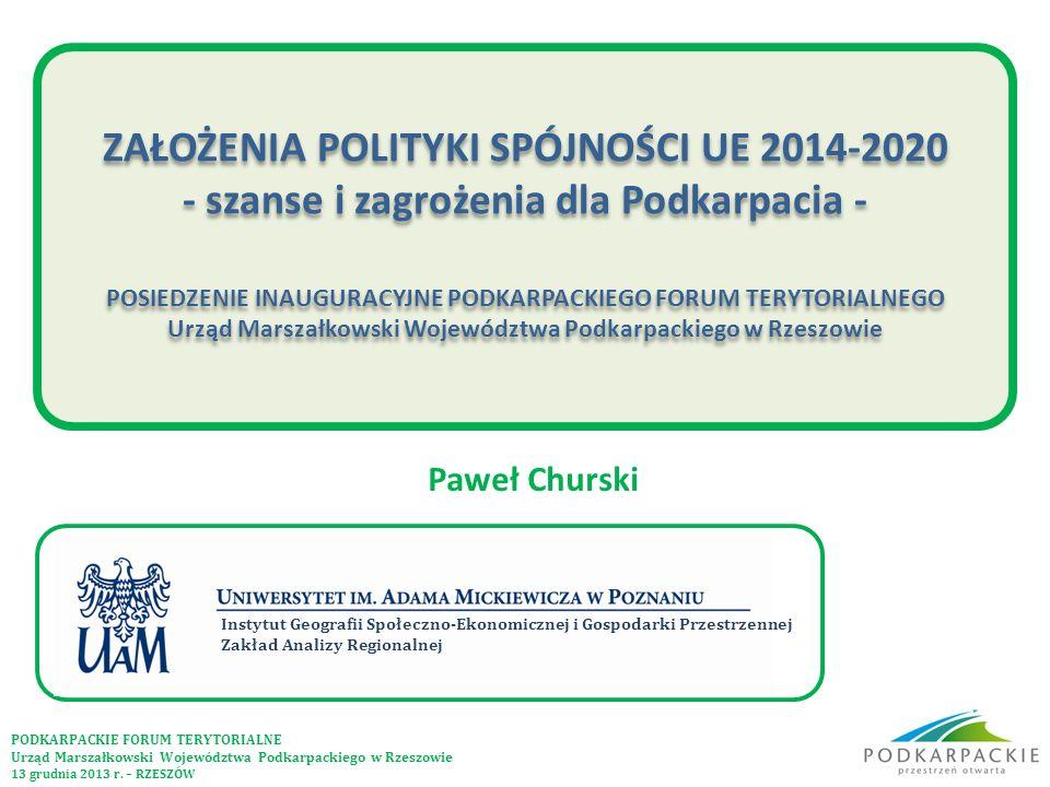 ZAŁOŻENIA POLITYKI SPÓJNOŚCI UE 2014-2020 - szanse i zagrożenia dla Podkarpacia - POSIEDZENIE INAUGURACYJNE PODKARPACKIEGO FORUM TERYTORIALNEGO Urząd