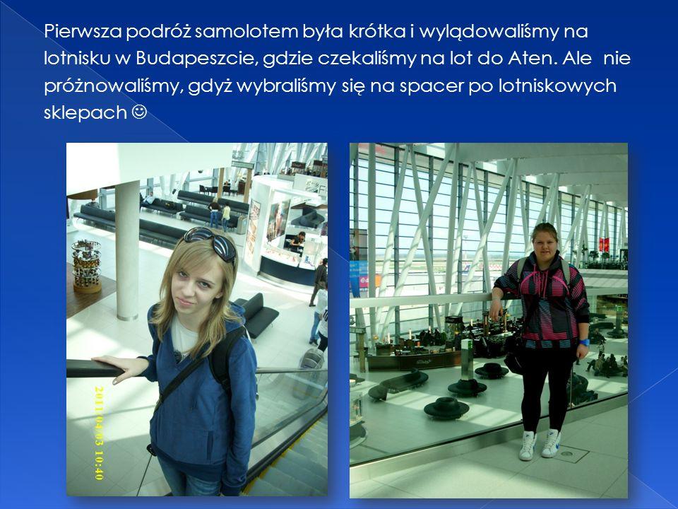 Pierwsza podróż samolotem była krótka i wylądowaliśmy na lotnisku w Budapeszcie, gdzie czekaliśmy na lot do Aten.