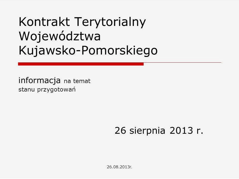 Kontrakt Terytorialny Województwa Kujawsko-Pomorskiego informacja na temat stanu przygotowań 26 sierpnia 2013 r.