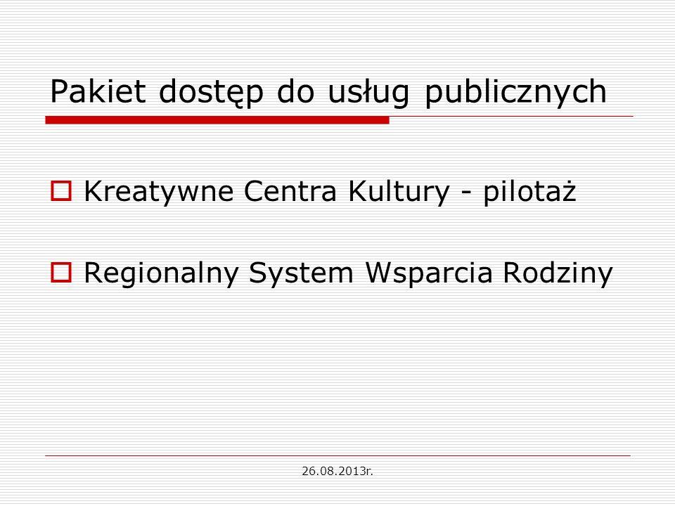 Pakiet dostęp do usług publicznych Kreatywne Centra Kultury - pilotaż Regionalny System Wsparcia Rodziny 26.08.2013r.