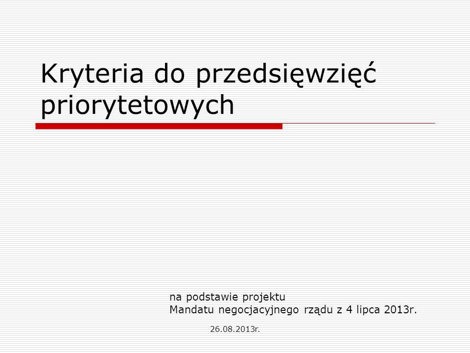 Kryteria do przedsięwzięć priorytetowych na podstawie projektu Mandatu negocjacyjnego rządu z 4 lipca 2013r.