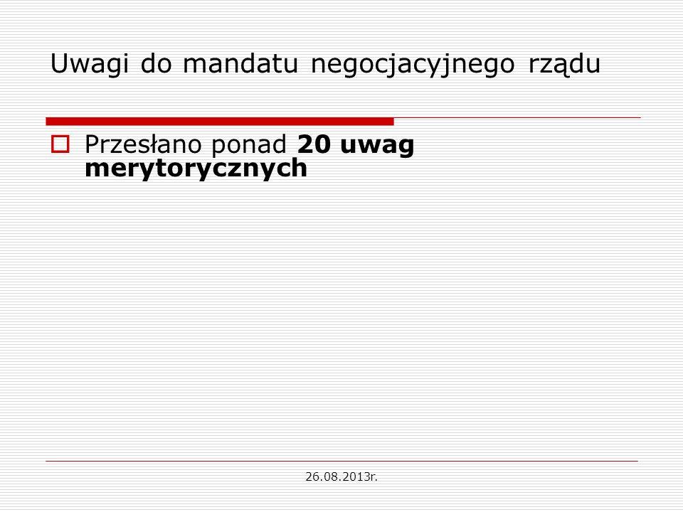 Uwagi do mandatu negocjacyjnego rządu Przesłano ponad 20 uwag merytorycznych 26.08.2013r.