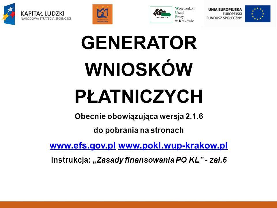 GENERATOR WNIOSKÓW PŁATNICZYCH Obecnie obowiązująca wersja 2.1.6 do pobrania na stronach www.efs.gov.plwww.efs.gov.pl www.pokl.wup-krakow.plwww.pokl.w