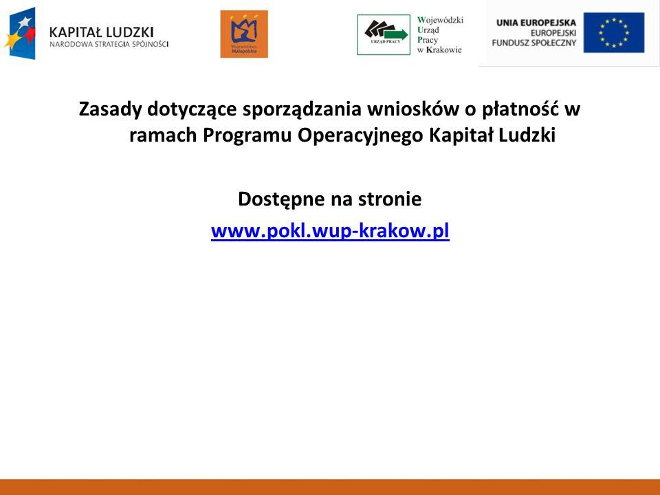 Zasady dotyczące sporządzania wniosków o płatność w ramach Programu Operacyjnego Kapitał Ludzki Dostępne na stronie www.pokl.wup-krakow.pl