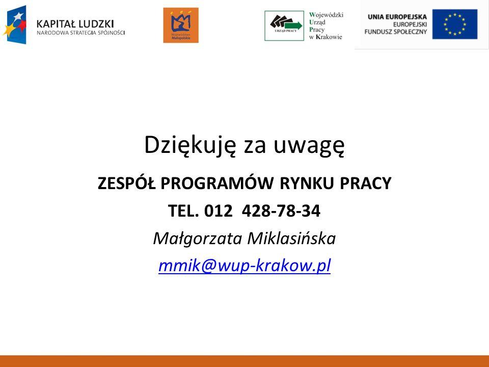 Dziękuję za uwagę ZESPÓŁ PROGRAMÓW RYNKU PRACY TEL. 012 428-78-34 Małgorzata Miklasińska mmik@wup-krakow.pl