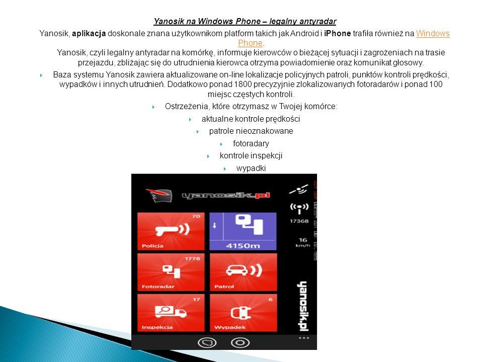 Yanosik na Windows Phone – legalny antyradar Yanosik, aplikacja doskonale znana użytkownikom platform takich jak Android i iPhone trafiła również na Windows Phone.