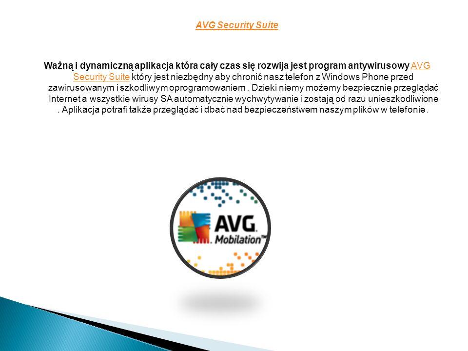 AVG Security Suite Ważną i dynamiczną aplikacja która cały czas się rozwija jest program antywirusowy AVG Security Suite który jest niezbędny aby chronić nasz telefon z Windows Phone przed zawirusowanym i szkodliwym oprogramowaniem.