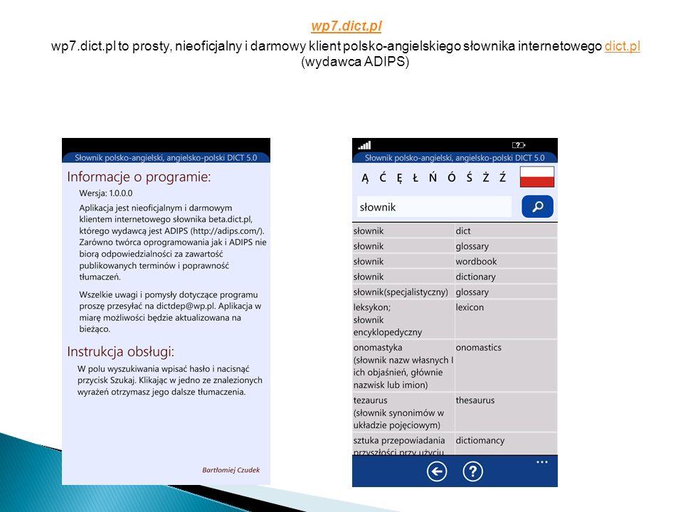 wp7.dict.pl wp7.dict.pl to prosty, nieoficjalny i darmowy klient polsko-angielskiego słownika internetowego dict.pl (wydawca ADIPS)dict.pl