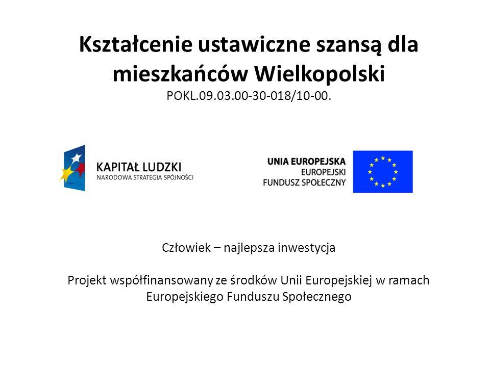 Kształcenie ustawiczne szansą dla mieszkańców Wielkopolski POKL.09.03.00-30-018/10-00.