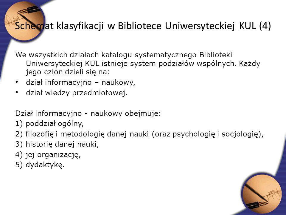 We wszystkich działach katalogu systematycznego Biblioteki Uniwersyteckiej KUL istnieje system podziałów wspólnych. Każdy jego człon dzieli się na: dz