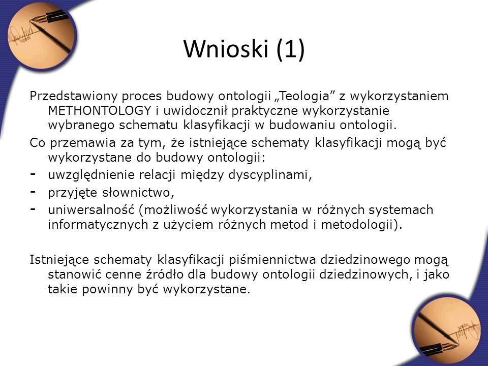 Przedstawiony proces budowy ontologii Teologia z wykorzystaniem METHONTOLOGY i uwidocznił praktyczne wykorzystanie wybranego schematu klasyfikacji w b