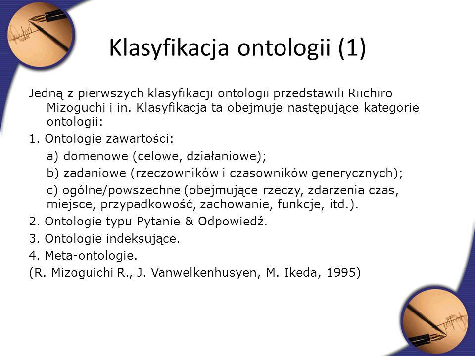 Jedną z pierwszych klasyfikacji ontologii przedstawili Riichiro Mizoguchi i in. Klasyfikacja ta obejmuje następujące kategorie ontologii: 1. Ontologie