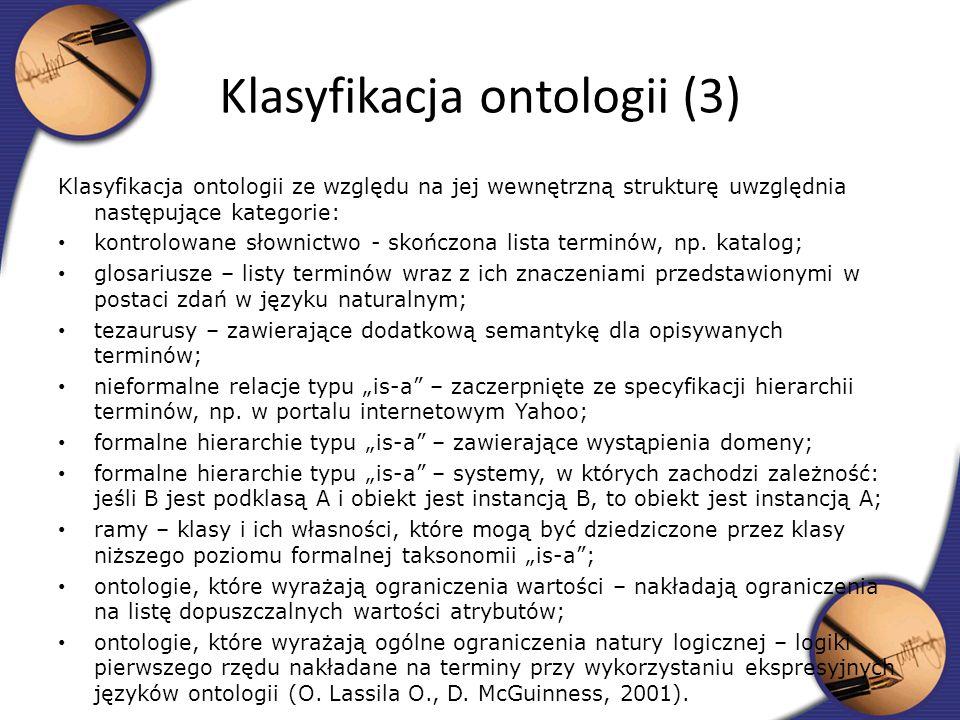 Klasyfikacja ontologii ze względu na jej wewnętrzną strukturę uwzględnia następujące kategorie: kontrolowane słownictwo - skończona lista terminów, np