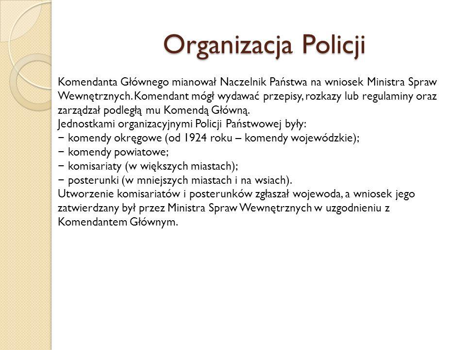 Organizacja Policji Komendanta Głównego mianował Naczelnik Państwa na wniosek Ministra Spraw Wewnętrznych.
