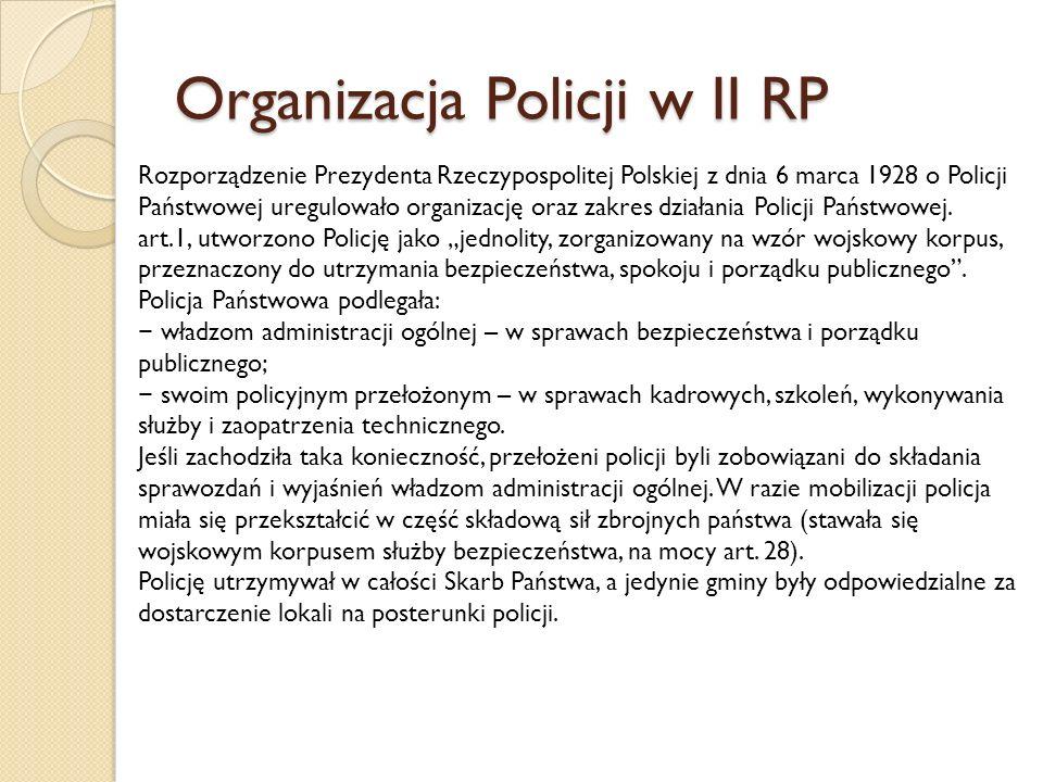 Organizacja Policji w II RP Rozporządzenie Prezydenta Rzeczypospolitej Polskiej z dnia 6 marca 1928 o Policji Państwowej uregulowało organizację oraz zakres działania Policji Państwowej.
