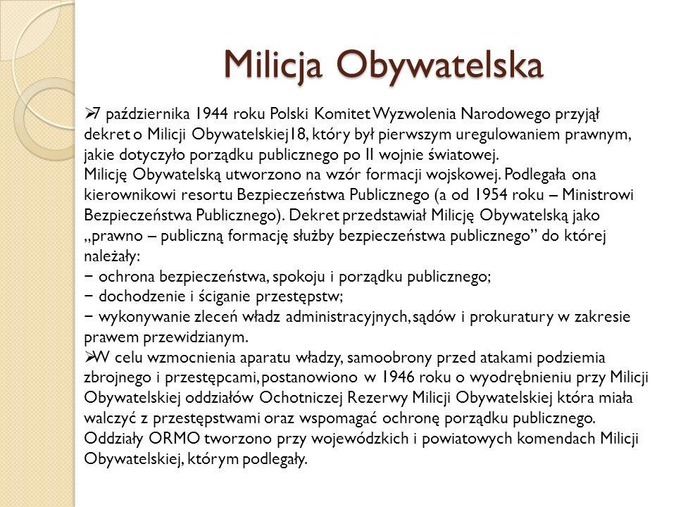 Milicja Obywatelska 7 października 1944 roku Polski Komitet Wyzwolenia Narodowego przyjął dekret o Milicji Obywatelskiej18, który był pierwszym uregulowaniem prawnym, jakie dotyczyło porządku publicznego po II wojnie światowej.