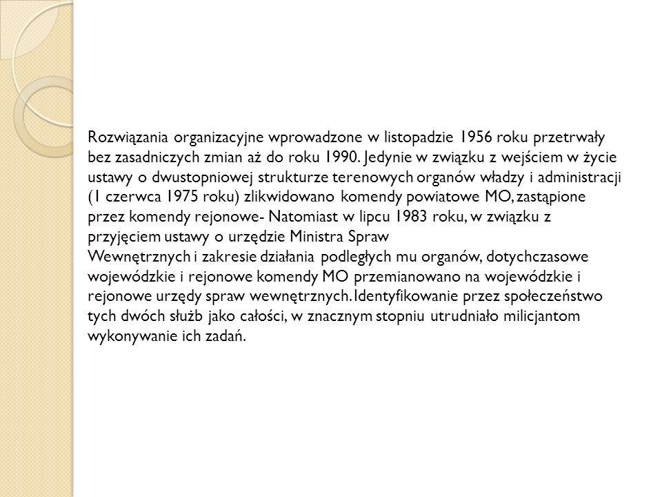 Rozwiązania organizacyjne wprowadzone w listopadzie 1956 roku przetrwały bez zasadniczych zmian aż do roku 1990.