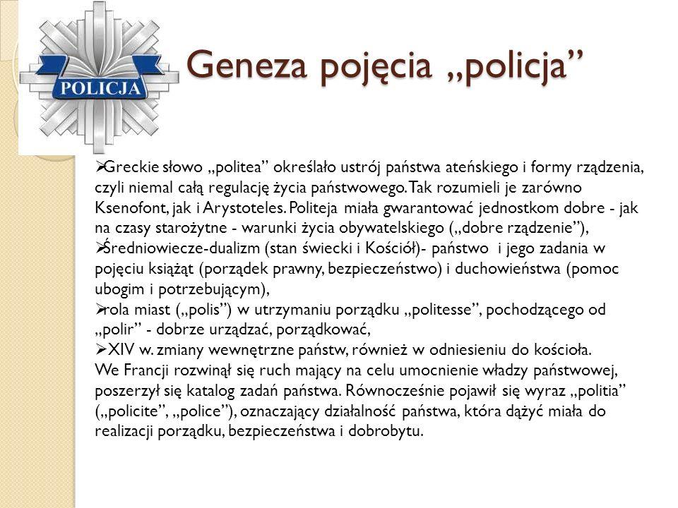 Geneza pojęcia policja Greckie słowo politea określało ustrój państwa ateńskiego i formy rządzenia, czyli niemal całą regulację życia państwowego.