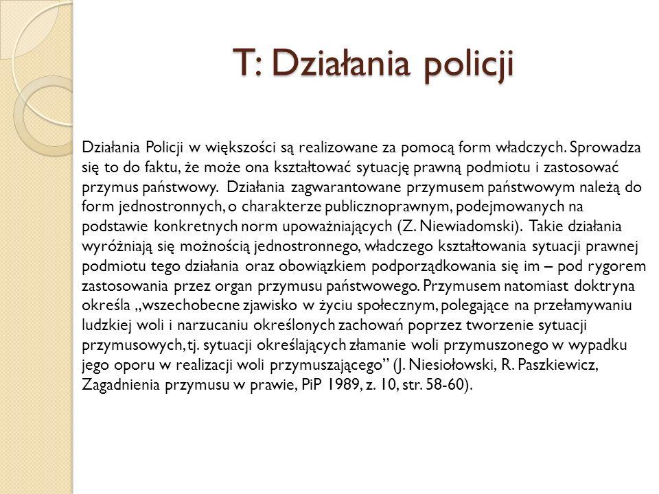 T: Działania policji Działania Policji w większości są realizowane za pomocą form władczych.