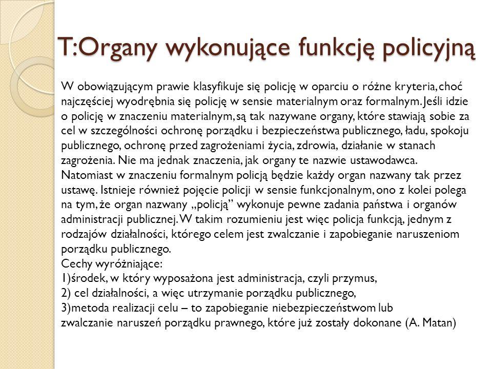 T:Organy wykonujące funkcję policyjną W obowiązującym prawie klasyfikuje się policję w oparciu o różne kryteria, choć najczęściej wyodrębnia się policję w sensie materialnym oraz formalnym.