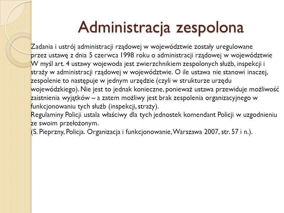 Administracja zespolona Zadania i ustrój administracji rządowej w województwie zostały uregulowane przez ustawę z dnia 5 czerwca 1998 roku o administracji rządowej w województwie W myśl art.